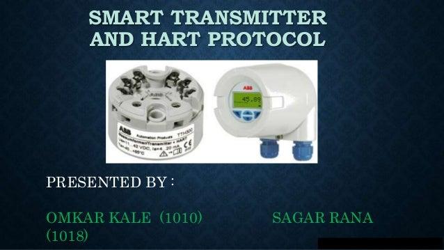 SMART TRANSMITTER AND HART PROTOCOL PRESENTED BY : OMKAR KALE (1010) SAGAR RANA (1018)