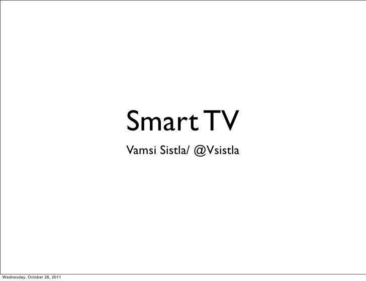 Smart TV                              Vamsi Sistla/ @VsistlaWednesday, October 26, 2011