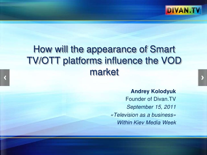 How will theappearance of Smart TV/OTT platformsinfluencethe VOD market<br />Andrey Kolodyuk<br />Founder ofDivan.TV<br />...