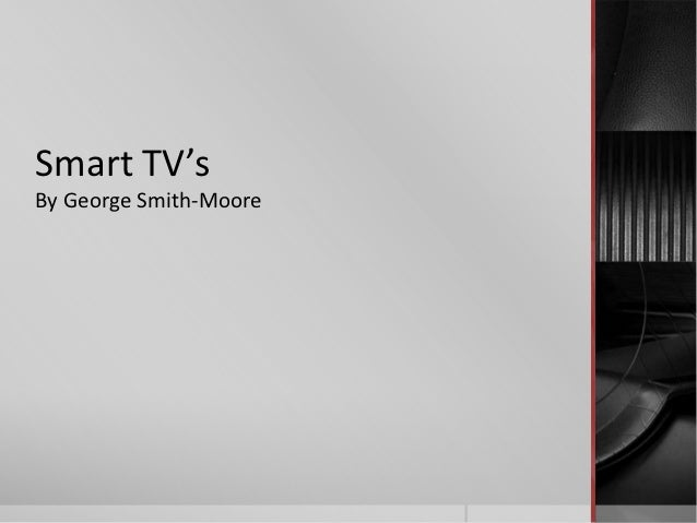 Smart TV'sBy George Smith-Moore