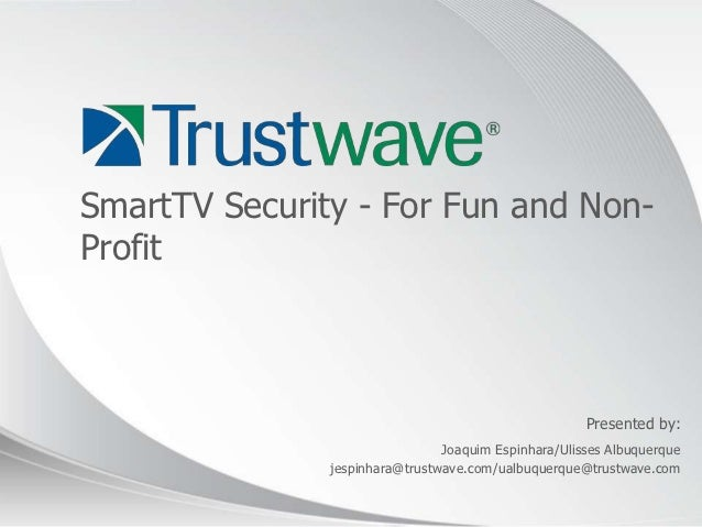 SmartTV Security - For Fun and Non-Profit                                                      Presented by:              ...