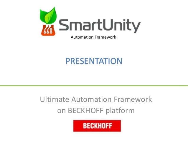 Ultimate Automation Framework on BECKHOFF platform Automation Framework PRESENTATION