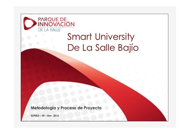 Smart University                          De La Salle BajíoMetodología y Proceso de ProyectoSUP002 – 30 – Ene- 2012