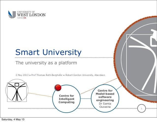 Centre forIntelligentComputingSmart UniversityThe university as a platform13 May 2013 ● Prof Thomas Roth-Berghofer ● Rober...