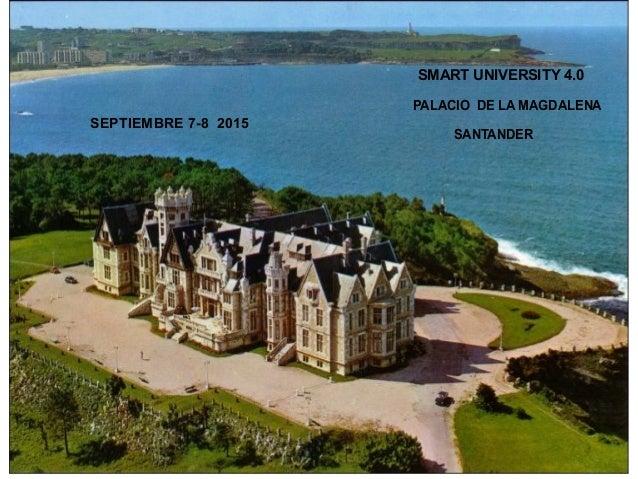 SMART UNIVERSITY 4.0 PALACIO DE LA MAGDALENA SANTANDER JUAN DOMINGO FARNOS SEPTIEMBRE 7-8 2015