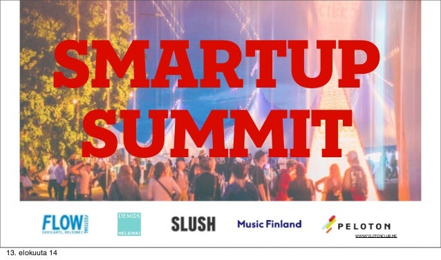 smartup summit WWW.PELOTONCLUB.ME 13. elokuuta 14
