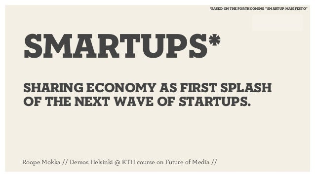 "*based on the forthcoming ""smartup manifesto""  Smartups*  sharing economy as first splash  of the next wave of startups.  ..."