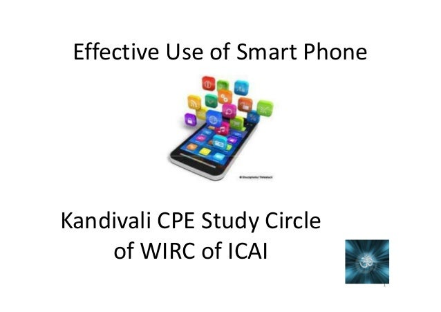Effective Use of Smart Phone 1 Kandivali CPE Study Circle of WIRC of ICAI