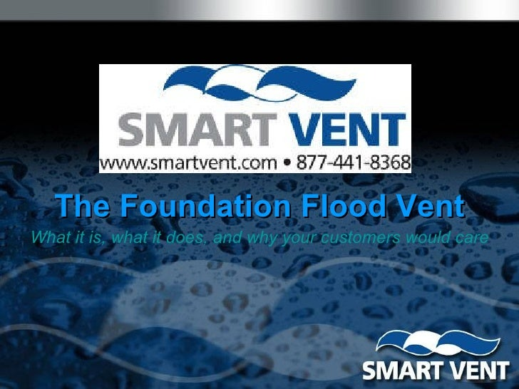 The Foundation Flood Vent What it is, what it does, and why your customers would care