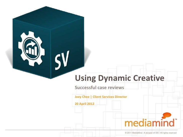 Using Dynamic CreativeSuccessful case reviewsJoey Chee | Client Services Director20 April 2012                            ...