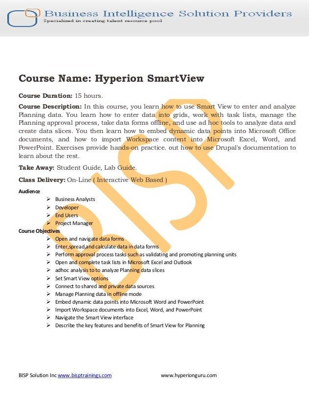 BISP Solution Inc www.bisptrainings.com www.hyperionguru.com Course Name: Hyperion SmartView Course Duration: 15 hours. Co...