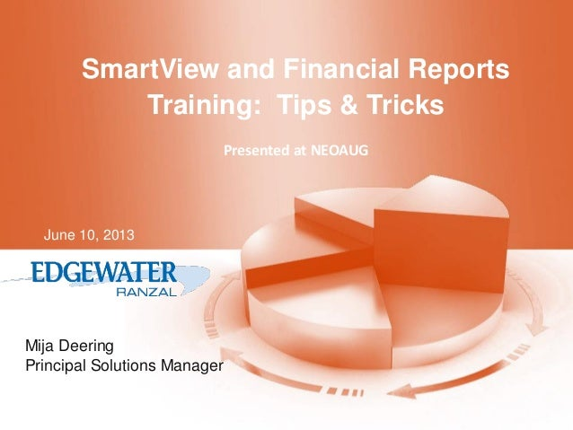 SmartView and Financial Reports Training: Tips & Tricks Presented at NEOAUG  June 10, 2013  Mija Deering Principal Solutio...