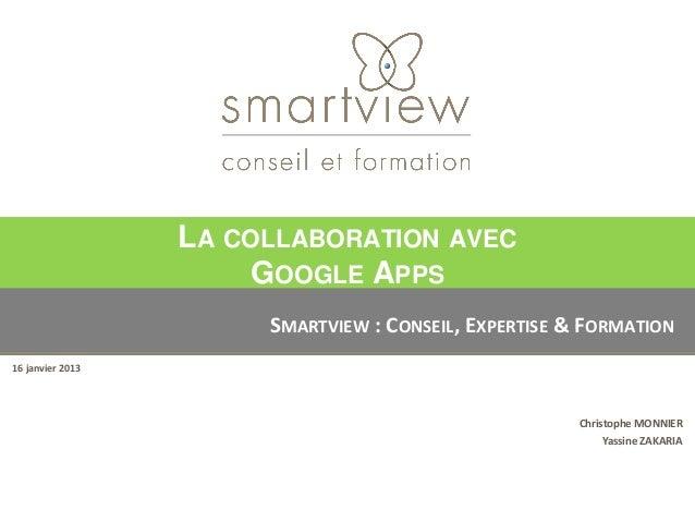 LA COLLABORATION AVEC                       GOOGLE APPS                       SMARTVIEW : CONSEIL, EXPERTISE & FORMATION16...
