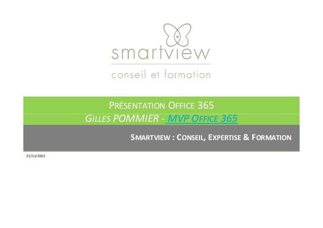 PRÉSENTATION OFFICE 365 GILLES POMMIER - MVP OFFICE 365 SMARTVIEW : CONSEIL, EXPERTISE & FORMATION 21/11/2013