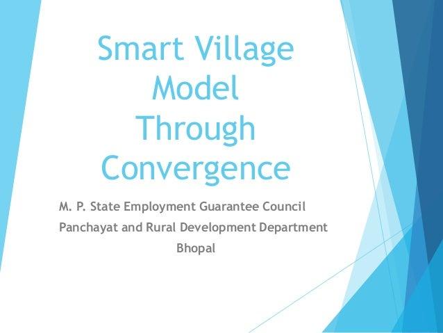 Smart Village Model Through Convergence M. P. State Employment Guarantee Council Panchayat and Rural Development Departmen...