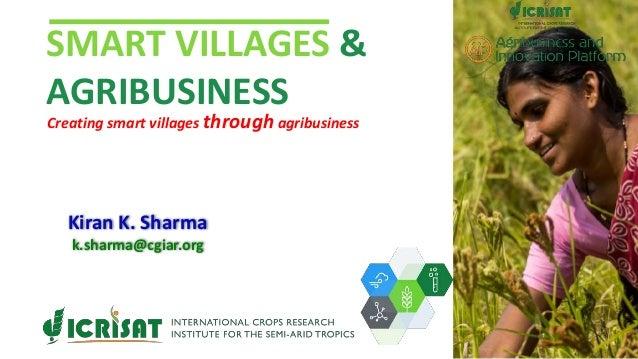 SMART VILLAGES & AGRIBUSINESS Creating smart villages through agribusiness Kiran K. Sharma k.sharma@cgiar.org
