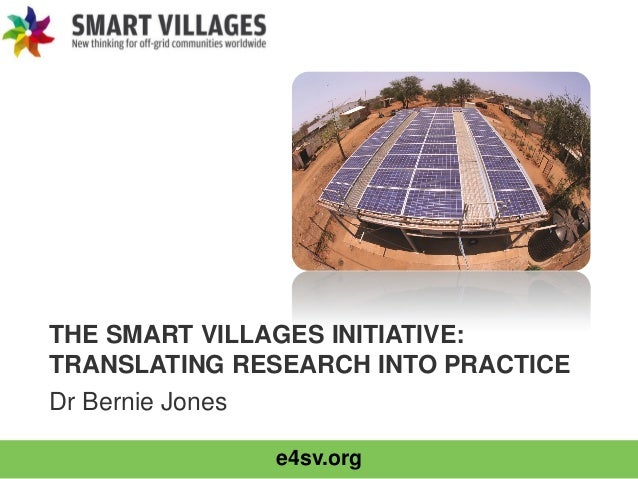 e4sv.org THE SMART VILLAGES INITIATIVE: TRANSLATING RESEARCH INTO PRACTICE Dr Bernie Jones