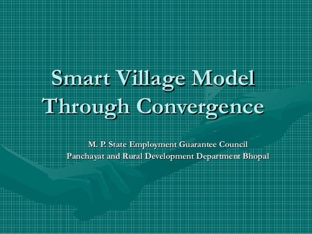 Smart Village ModelSmart Village Model Through ConvergenceThrough Convergence M. P. State Employment Guarantee CouncilM. P...
