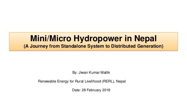 Mini/Micro Hydropower in Nepal (A Journey from Standalone System to Distributed Generation) By: Jiwan Kumar Mallik Renewab...