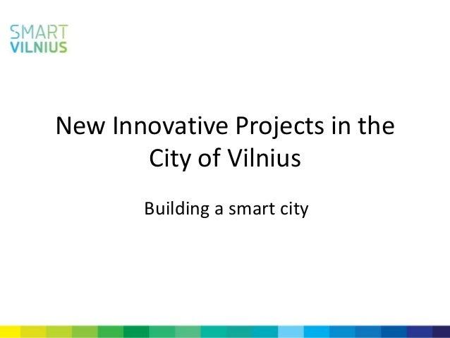 New Innovative Projects in theCity of VilniusBuilding a smart city