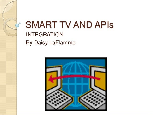 SMART TV AND APIsINTEGRATIONBy Daisy LaFlamme