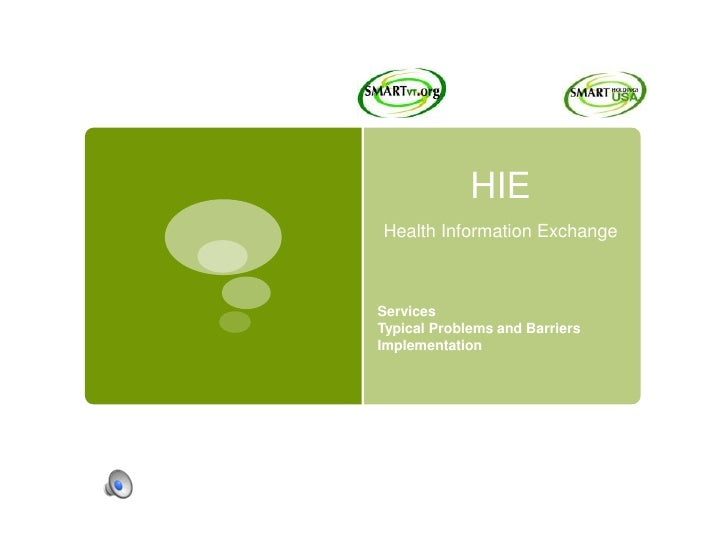 HIEHealth Information Exchange<br />Services<br />Typical Problems and Barriers Implementation<br />