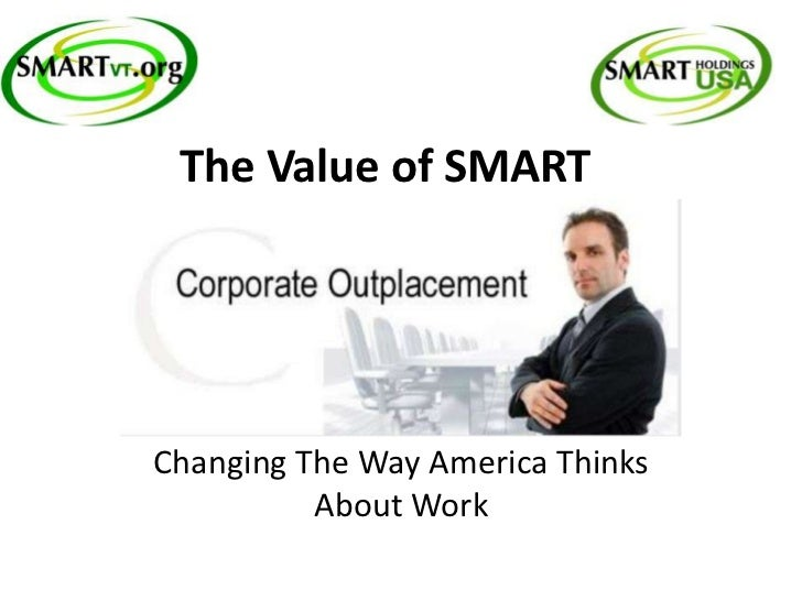 The Value of SMARTChanging The Way America Thinks          About Work