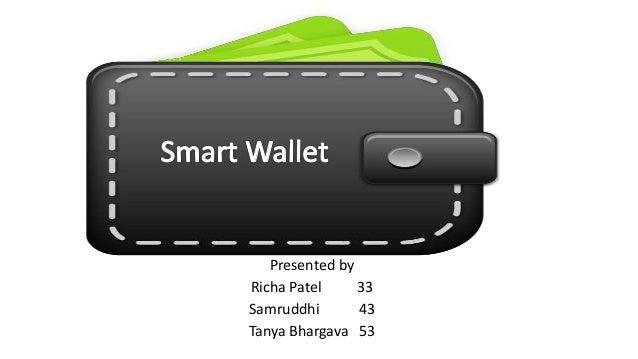 Smart Wallet Presented by Richa Patel 33 Samruddhi 43 Tanya Bhargava 53