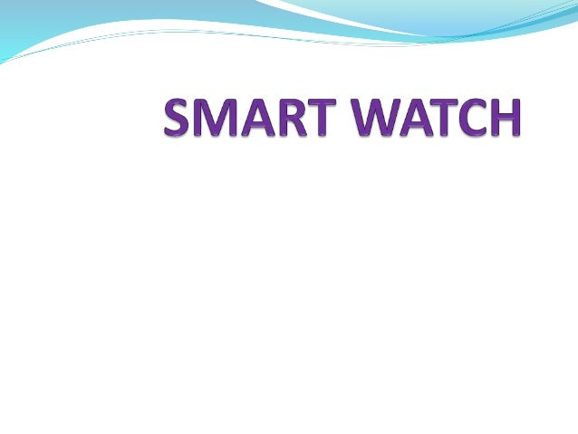 What is smart watch ?  A smart watch is a computerized wristwatch with functionality that is enhanced beyond timekeeping....
