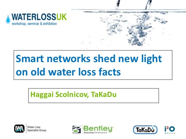 Smart networks shed new lighton old water loss facts  Haggai Scolnicov, TaKaDu