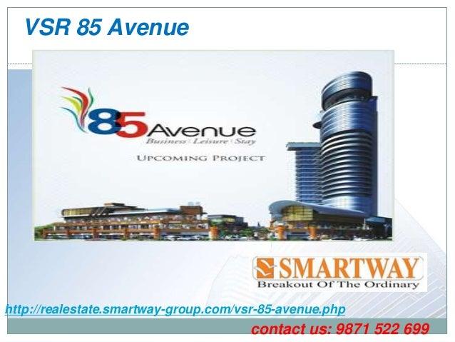 VSR 85 Avenue  http://realestate.smartway-group.com/vsr-85-avenue.php  contact us: 9871 522 699