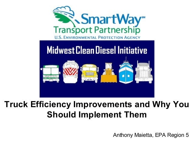 Truck Efficiency Improvements and Why You Should Implement Them Anthony Maietta, EPA Region 5