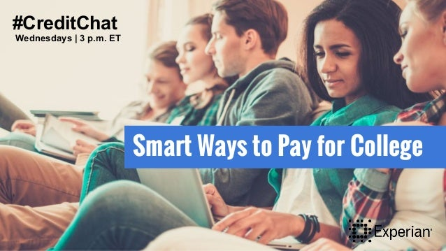 #CreditChat Smart Ways to Pay for College #CreditChat Wednesdays | 3 p.m. ET