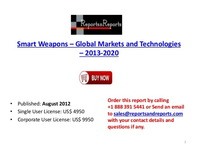 Smart Weapons – Global Markets and Technologies – 2013-2020 • Published: August 2012 • Single User License: US$ 4950 • Cor...