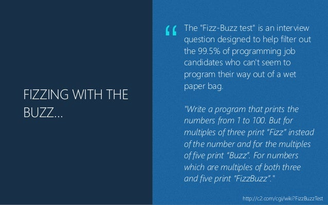 """FIZZING WITH THE BUZZ… http://c2.com/cgi/wiki?FizzBuzzTest The """"Fizz-‐Buzz test"""" is an interview question designed to help..."""