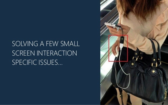SOLVING A FEW SMALL SCREEN INTERACTION SPECIFIC ISSUES…