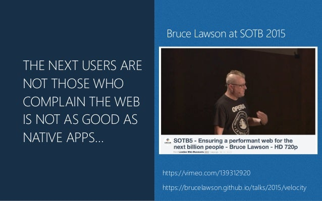 THE NEXT USERS ARE NOT THOSE WHO COMPLAIN THE WEB IS NOT AS GOOD AS NATIVE APPS… https://vimeo.com/139312920 https://bruce...
