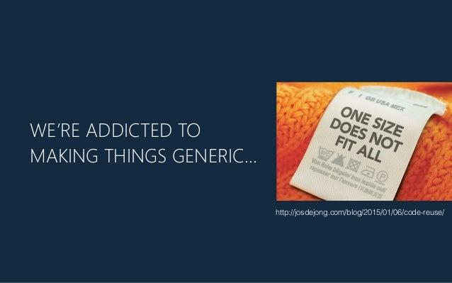 WE'RE ADDICTED TO MAKING THINGS GENERIC… http://josdejong.com/blog/2015/01/06/code-reuse/