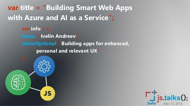 """Nov 17, 2018Sofia var title = """"Building Smart Web Apps with Azure and AI as a Service""""; var info = { name: """"Ivelin Andreev..."""