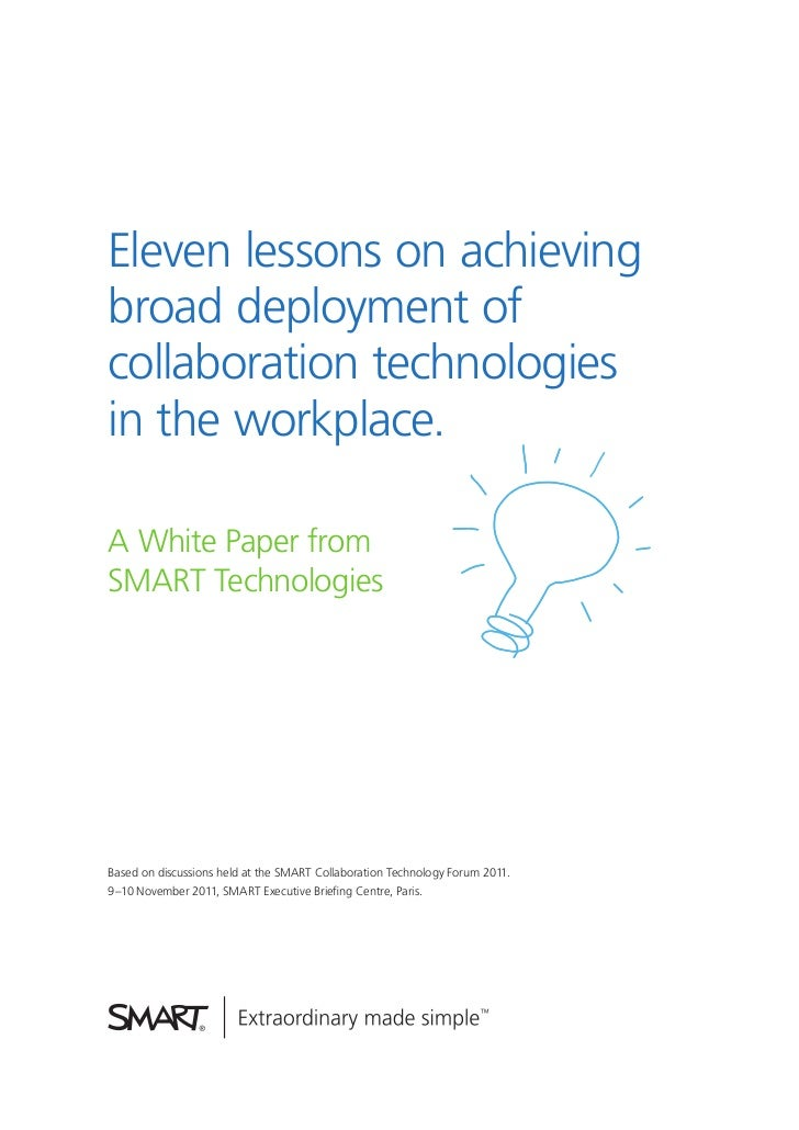 Eleven lessons on achievingbroad deployment ofcollaboration technologiesin the workplace.A White Paper fromSMART Technolog...