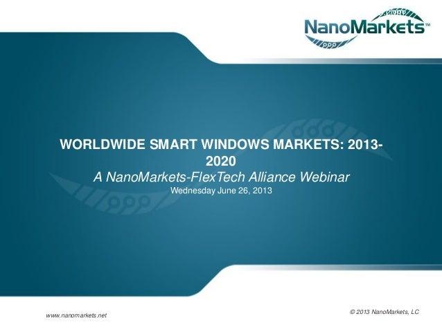 www.ecisolutions.com WORLDWIDE SMART WINDOWS MARKETS: 2013- 2020 A NanoMarkets-FlexTech Alliance Webinar Wednesday June 26...