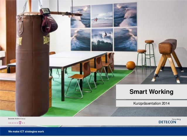 – 1 – We make ICT strategies work Smart Working Kurzpräsentation 2014