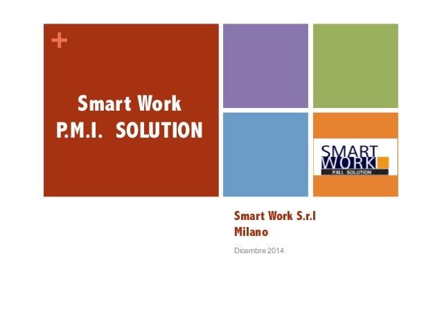 +  Smart Work S.r.l  Milano  Dicembre 2014  Smart Work  P.M.I. SOLUTION