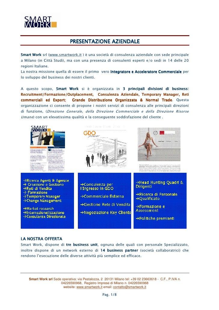 PRESENTAZIONE AZIENDALESmart Work srl (www.smartwork.it ) è una società di consulenza aziendale con sede principalea Milan...