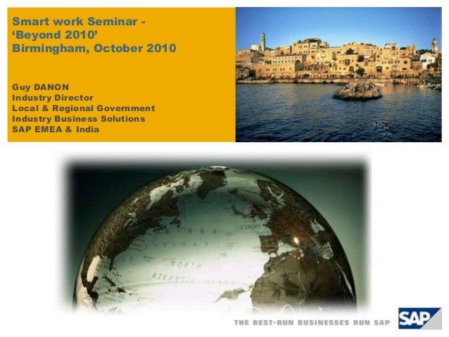 Smart work Seminar - 'Beyond 2010' Birmingham, October 2010 Guy DANON Industry Director Local & Regional Government Indust...