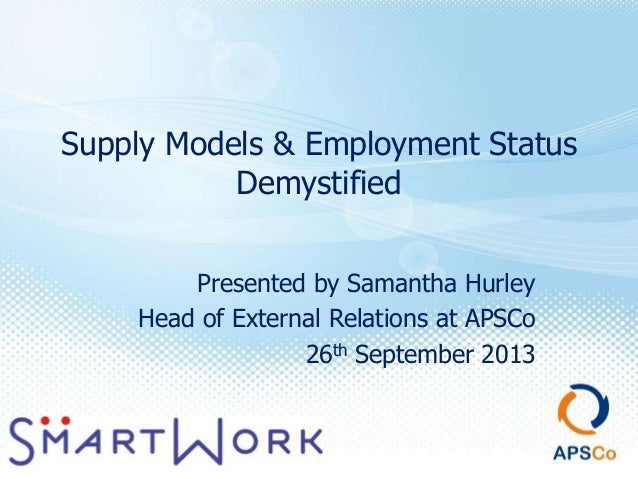 Supply Models & Employment Status Demystified Presented by Samantha Hurley Head of External Relations at APSCo 26th Septem...