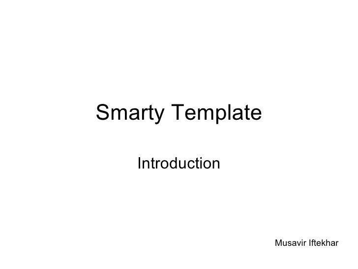 Smarty Template Introduction Musavir Iftekhar