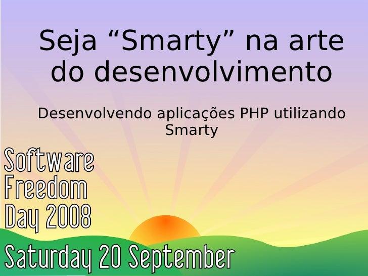 """Seja """"Smarty"""" na arte  do desenvolvimento Desenvolvendo aplicações PHP utilizando                Smarty"""