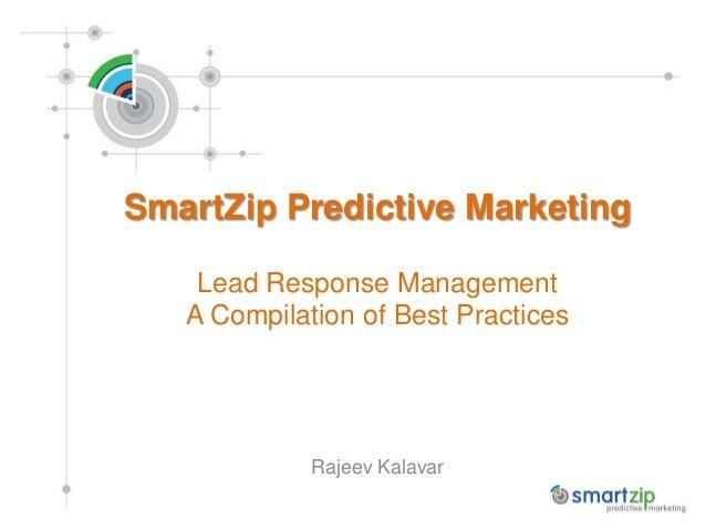 SmartZip Predictive Marketing Lead Response Management A Compilation of Best Practices Rajeev Kalavar