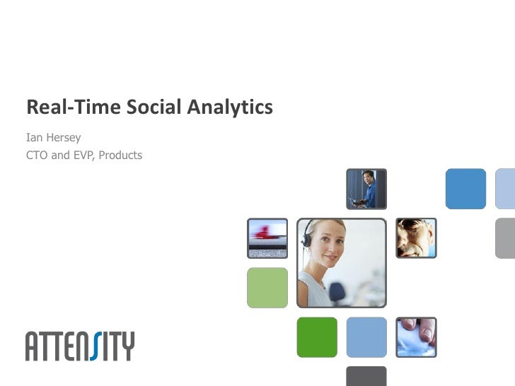 Real-Time Social AnalyticsIan HerseyCTO and EVP, Products